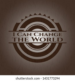 I Can Change the World vintage wood emblem. Vector Illustration.