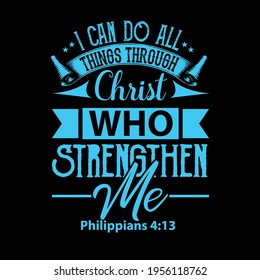 I can do all things through Christ  who strengthen me t shirt design