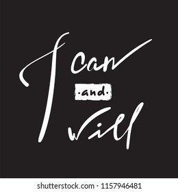 I Can and Will - simple inspire and motivational quote. Hand drawn beautiful lettering. Print for inspirational poster, t-shirt, bag, cups, card, flyer, sticker, badge. Elegant calligraphy sign