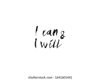I Can and Will - simple inspire and motivational quote. Hand drawn beautiful lettering.  Vector illustration of handwritten lettering. Elegant calligraphy sign