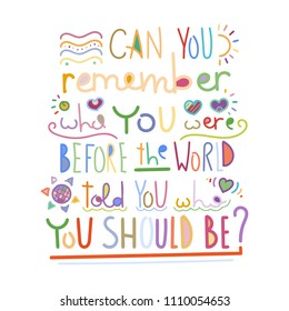 Can you remember who you were before the world told you who you should be. Colorful lettering phrase on white background. Design element for print, t-shirt, poster, card, banner. Vector illustration