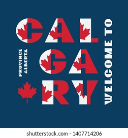 Canada flag style motivation poster with text Welcome Calgary, Alberta. Modern typography for corporate travel company graphic print, hipster fashion