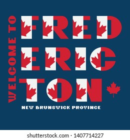 Canada flag style motivation poster with text Welcome Fredericton, New Brunswick. Modern typography for corporate travel company graphic print, hipster fashion