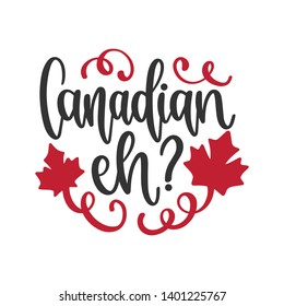 Canadian eh? - Handwritten Quote/Saying