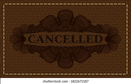 Cancelled text inside Guilloche brown leather realistic badge. Wallet graceful background. Intense illustration.