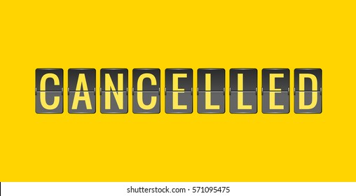CANCELLED, vector scoreboard, departure board, black and yellow flip sign isolated on yellow background