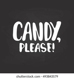 Candy, please - Halloween party hand drawn lettering phrase, isolated on the black chalkboard. Fun brush ink inscription for photo overlays, typography greeting card or t-shirt print, poster design