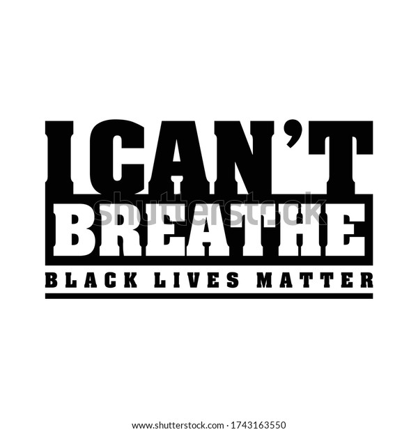 I Can't Breathe, Black Lives Matter. Protest Banner about Human Right of Black People in US. America. Vector Illustration.