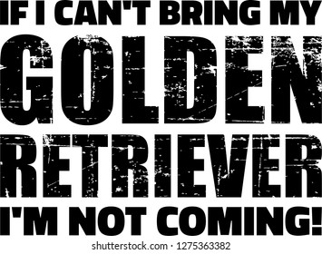 If I can't bring my Golden Retriever I'm not coming