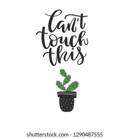 Cant touch this - lettering text and cactus isolated on white background. Design for shirt graphics, prints, posters, cards, stickers and other uses - Vector illustration.