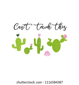 Can't touch this text decorated prickly cactus with flower and inspirational quote isolated on white background Cute hand drawn greeting cards poster logo sign print banner Cacti Vector illustration
