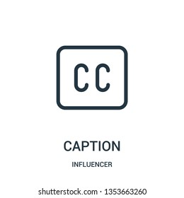 caption icon vector from influencer collection. Thin line caption outline icon vector illustration. Linear symbol for use on web and mobile apps, logo, print media.