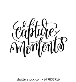 capture moments black and white hand lettering inscription, motivational and inspirational positive quote, calligraphy vector illustration