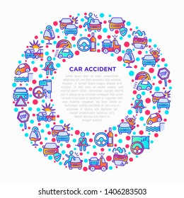 Car accident concept in circle with thin line icons: crashed cars, tow truck, drunk driving, safety belt, traffic offense, car insurance, falling in water, warning triangle. Modern vector illustration