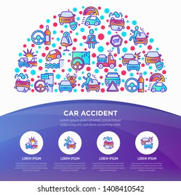 Car accident concept in half circle with thin line icons: crashed cars, tow truck, drunk driving, safety belt, traffic offense, car insurance, falling in water, warning triangle. Vector illustration.
