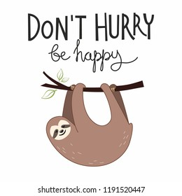 Card with cute sloth in cartoon style with lettering Don't Hurry Be Happy