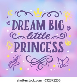 "Card with inscription ""Dream big, little princess""  in a trendy calligraphic style. It can be used for cards, brochures, poster, mugs etc."
