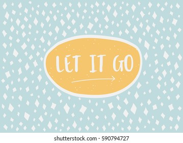 Card in a minimal style with lettering and speech bubble, vector templates. Let it go.