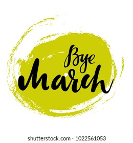 Card with phrase Bye March with a spot on the background. Vector isolated illustration: brush calligraphy, hand lettering. Inspirational typography poster. For calendar, postcard, label and decor