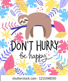 Card print with cute sloth, colorful tropical leaves and quote Don't Hurry Be Happy. Vector ilustration