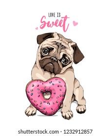 Card of a Valentine's Day. Adorable puppy Pug with a pink heart donut. Love is sweet - lettering quote. Humor poster, t-shirt composition, hand drawn style print. Vector illustration.
