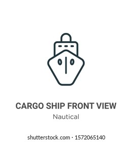 Cargo ship front view outline vector icon. Thin line black cargo ship front view icon, flat vector simple element illustration from editable nautical concept isolated on white background