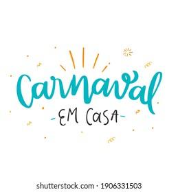 Carnaval em casa. Carnival at home. Brazilian Portuguese hand Lettering. Modern Typography. Vector