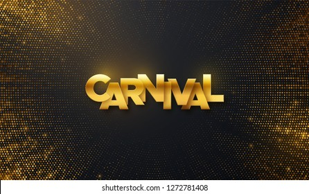 Carnival golden sign on black shimmering background. Abstract decoration textured with golden glitters or paillettes. Vector holiday illustration. Carnaval festive banner design