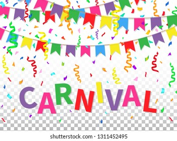 Carnival greeting card with colorful flags, confetti, ribbons and text on transparent background. Color design template for traditional carnaval, festival, masquerade, parade. Vector illustration.