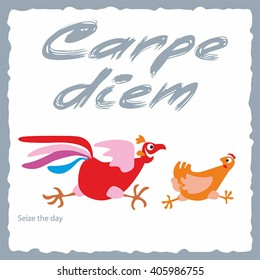 Carpe diem - latin phrase means Capture the moment or Seize the day. Background: rooster runs for chicken. Calligraphy art. Simple vector.