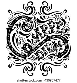 Carpe diem. Vector typographical background with unique lettering made in hand drawn style. Template for poster,prints, card and banner.Cartoon illustration.