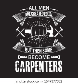 Carpenters quote - all men are created equal but then some become carpenters - Design for poster, t-shirts, cards.