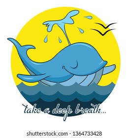 Cartoon blue whale with fountain with text - Take a Deep Breath, Cheerful and closed eyes.