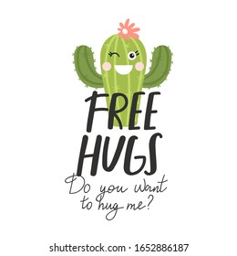 Cartoon cactus with creative typography. Print with Free hugs. Do you want to hug me? inspirational text message. Vector illustration can be used for greeting cards, invitations, sticker, t shirt