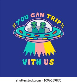 """Cartoon colorful UFO with aliens and with letters """"You can trip with us"""" on blue background. Modern vector illustration print for street wear brand clothes t shirt sweatshirt poster sticker patch."""