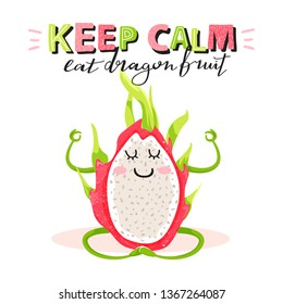 """Cartoon cute dragon fruit character in yoga pose. Typography slogan design """"Keep calm eat dragon fruit"""" sign. Design for t shirts, stickers, posters, cards etc. Vector illustration."""