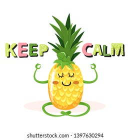 """Cartoon cute pineapple character in yoga pose. Stylish typography slogan design """"Keep calm"""" sign. Design for t shirts, stickers, posters, cards etc.  Vector illustration on white background."""
