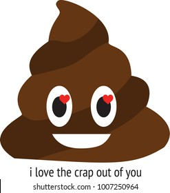 "Cartoon hand drawn brown poop with hearts in eyes with pun style humorous message ""I love the crap out of you"". Useful for Valentine's Day projects."