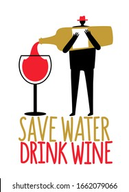Cartoon man silhouette pours wine from a bottle into wine glass. Save water drink wine funny lettering phrase. Colored typography poster, bar decoration print design