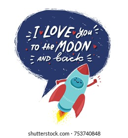 "Cartoon rocket with hand drawn lettering ""I love you to the moon and back"". Vector colorful postcard. Love quotes for her"