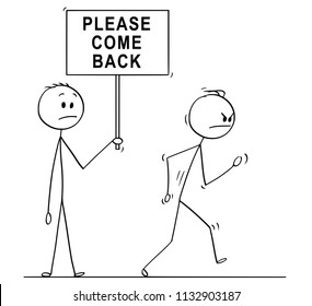 Cartoon stick drawing conceptual illustration of angry man, businessman or customer leaving and other man holding sign with please come back text.
