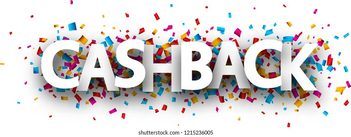 Cashback sign with colorful paper confetti. Vector background.
