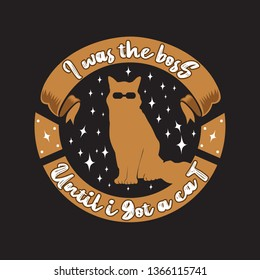 Cat Animal Quote. I was the boss until I got the cat.