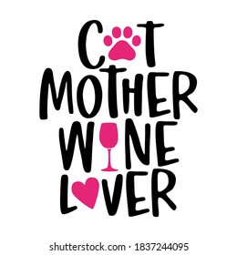 Cat mother wine lover - words with cat footprint, heart and wine glass. - funny pet vector saying with kitty paw, heart and fishbone. Good for scrap booking, posters, textiles, gifts, t shirts.