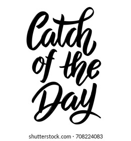 Catch of the day. Hand drawn lettering phrase isolated on white background. Design element for poster, card. Vector illustration
