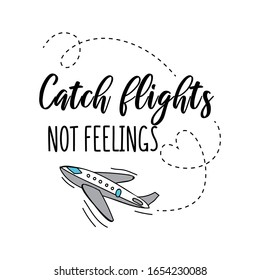 Catch flights not feelings summer travel card or print vector illustration. Airplane flying around handwritten inscription flat style. Trip and adventure concept. Isolated on white background