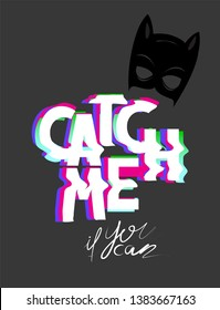 Catch me if you can glitch lettering and black mask. Vector illustration