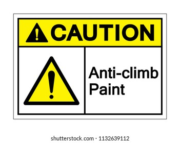 Caution Anti-Climb Paint Symbol Sign,Vector Illustration, Isolate On White Background, Label ,Icon. EPS10