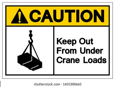 Caution Keep Out From Under Crane Loads Symbol Sign, Vector Illustration, Isolate On White Background Label .EPS10