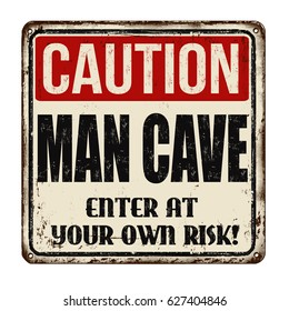 Caution man cave vintage rusty metal sign on a white background, vector illustration